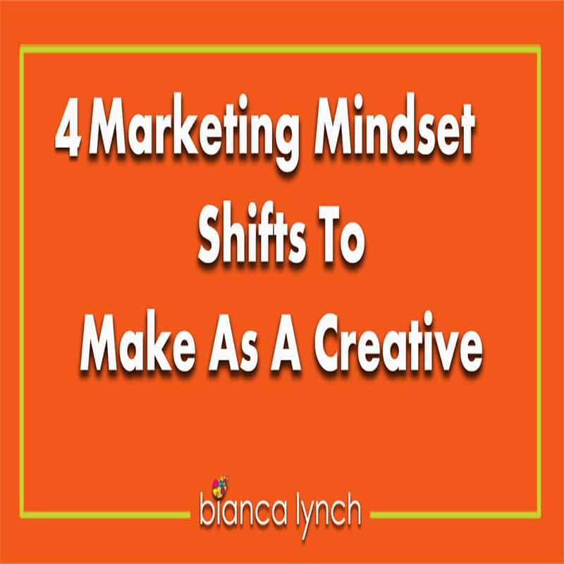 4 Marketing Mindset Shifts to Make As a Creative