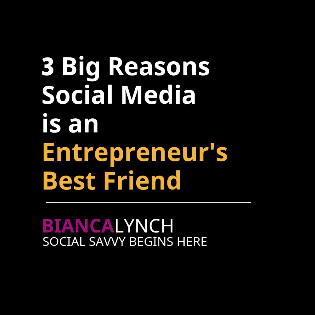 3 Big Reasons Social Media is an Entrepreneur's Best Friend