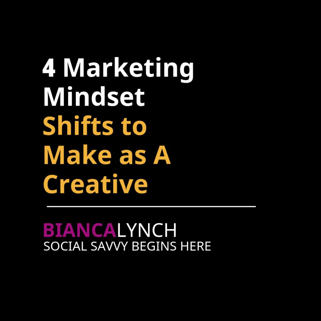 4 Marketing Mindset Shifts to Make As a Creative