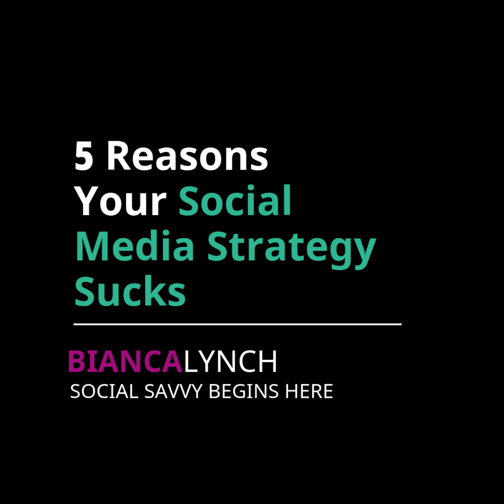 5 Reasons Your Social Media Strategy Sucks