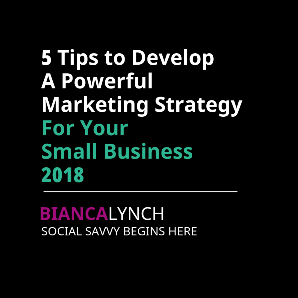 5 Tips to Develop a Powerful Marketing Strategy for Your Small Business 2018