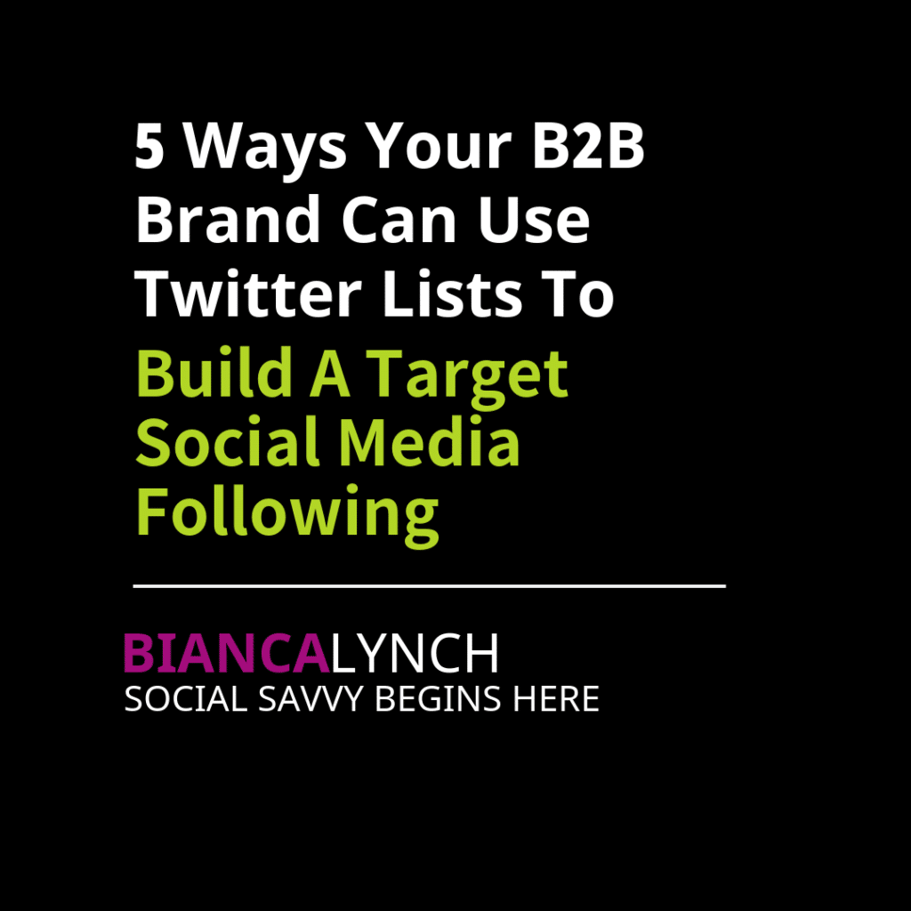 5 Ways Your B2B Brand Can Use Twitter Lists to Build a Targeted Social Media Following