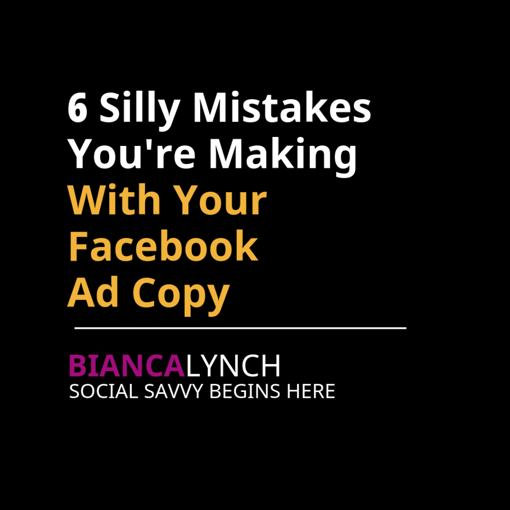 6 Silly Mistakes You're Making with Your Facebook Ad Copy