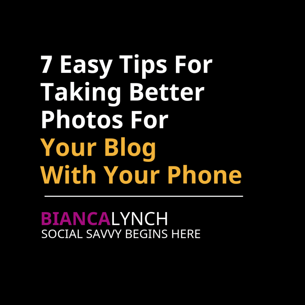 7 Easy Tips For Taking Better Photos For Your Blog With Your Phone