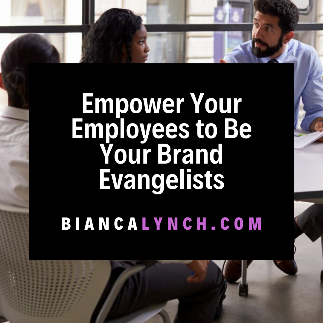 Empower Your Employees to Be Your Brand Evangelists