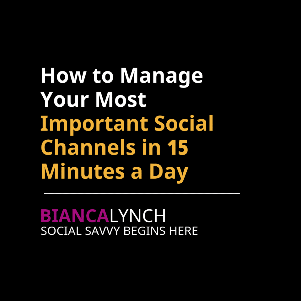 How to Manage Your Most Important Social Channels in 15 Minutes a Day