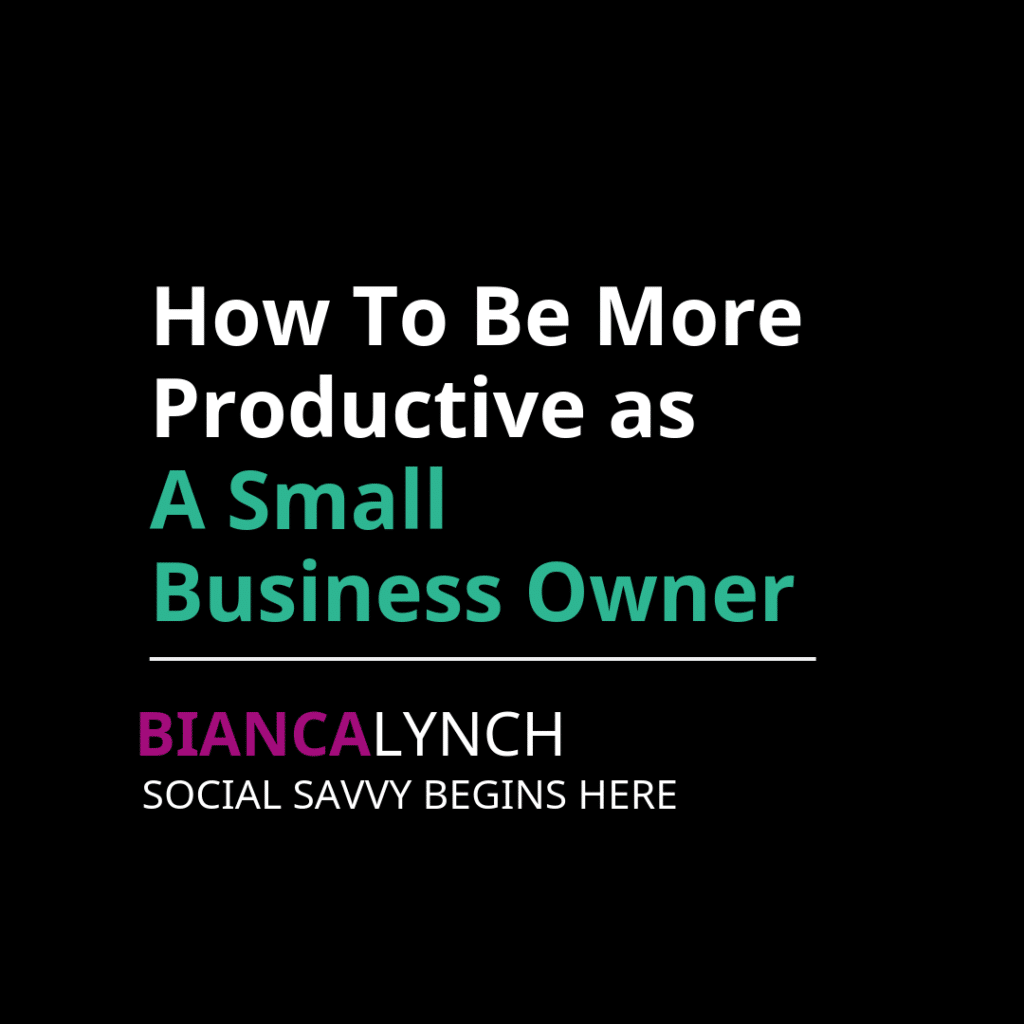 How to be More Productive as a Small Business Owner