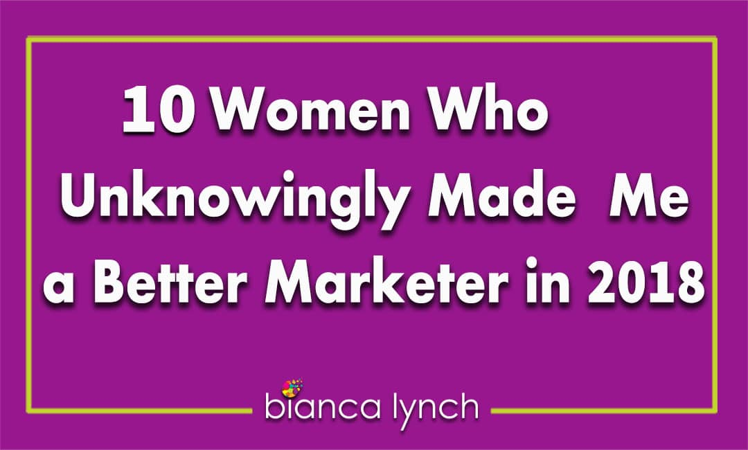 10 Women Who Unknowingly Made Me a Better Marketer in 2018